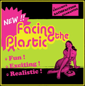 Facing The Plastic - Fun! Exciting! Realistic! (2008)