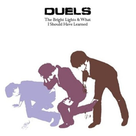Duels - The bright lights and what I should have learned (2006)